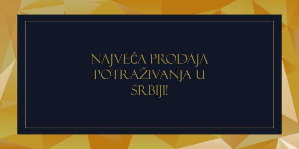 NAJVEĆA PRODAJA POTRAŽIVANJA U SRBIJI !
