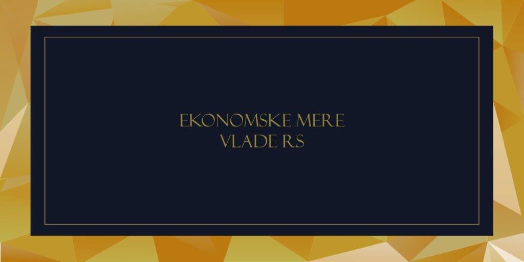 EKONOMSKE MERE VLADE RS